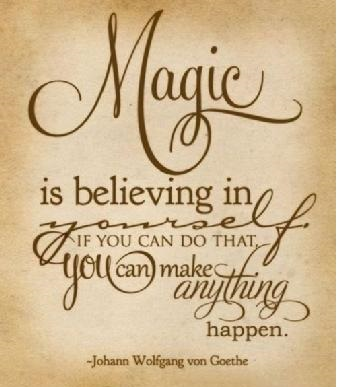 Magic Is Believing In Yourself. If You Can Do That You Can Make Anything Happen - FrizeMedia